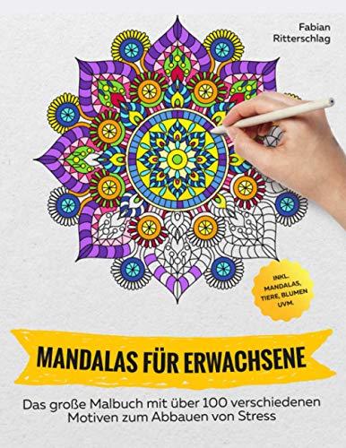 Mandalas für Erwachsene: Das große Malbuch mit über 100 verschiedenen Motiven zum Abbauen von Stress inkl. Mandalas, Tiere, Blumen uvm.