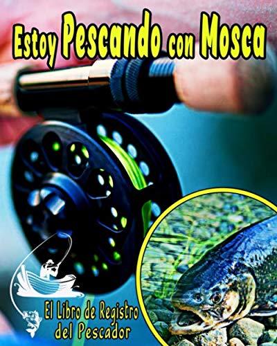 Estoy Pescando con Mosca - El Libro de Registro del Pescador: Cuaderno de Pesca para Registrar todas las Seguimiento del Excursión de Pescade entre ... en total | Lista de Control como un Bono |