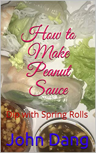 How to Make Peanut Sauce: Dip with Spring Rolls (English Edition)