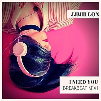 I Need You (Breakbeat Mix)