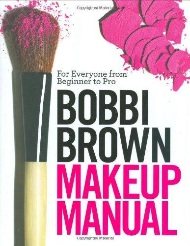 Bobbi Brown Makeup Manual: For Everyone from Beginner to Pro