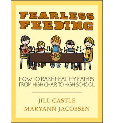 [(Fearless Feeding: How to Raise Healthy Eaters from High Chair to High School)] [Author: Jill Castle] published on (May, 2013)