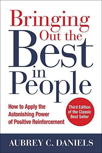 Bringing Out the Best in People: How to Apply the Astonishing Power of Positive Reinforcement, Third