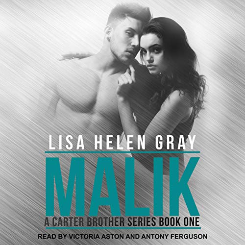 Malik     Carter Brother Series, Book 1              By:                                                                                                                                 Lisa Helen Gray                               Narrated by:                                                                                                                                 Victoria Aston,                                                                                        Antony Ferguson                      Length: 10 hrs and 47 mins     3 ratings     Overall 5.0