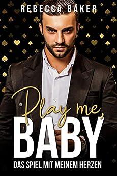 Play me, Baby!: Das Spiel mit meinem Herzen (Las Vegas Lovestories 2) (German Edition) par [Rebecca Baker]