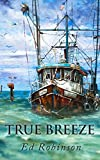 True Breeze: A Trawler Trash Novel (Meade Breeze Adventure Series Book 7)