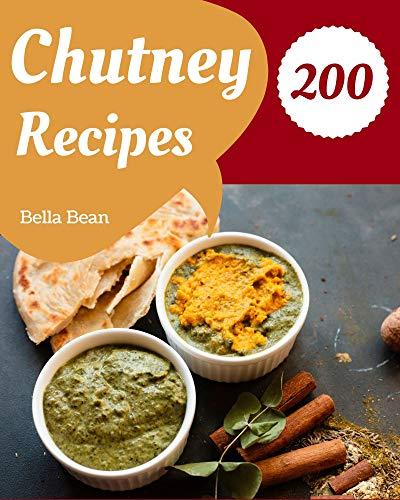 200 Chutney Recipes: Not Just a Chutney Cookbook! (English Edition)