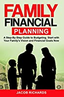 Family Financial Planning: A Step-By-Step Guide to Budgeting. Start with Your Family's Vision and Financial Goals Now