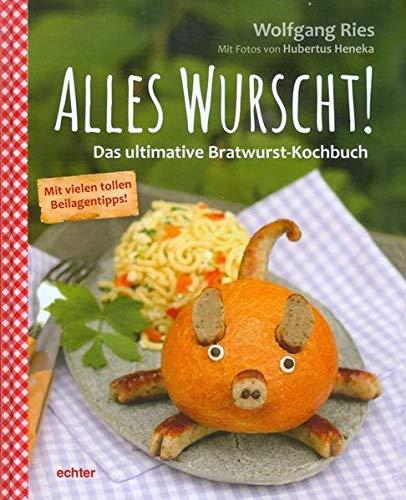 Alles Wurscht!: Das ultimative Bratwurst-Kochbuch