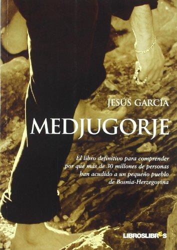 Medjugorje: El libro definitivo para comprender por qué más de 30 millones de  personas han acudido a un pequeño pueblo de Bosnia-Herzegovina