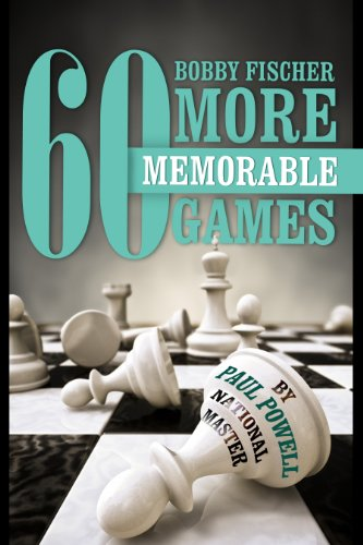 Bobby Fischer 60 More Memorable Games (English Edition)