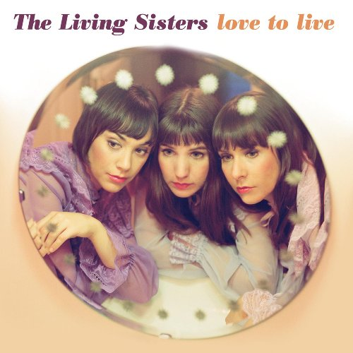 Living Sisters,the: Love to Live (Audio CD (Live))