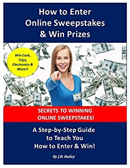 How To Enter Online Sweepstakes Win Prizes A Step By Step Guide To Teach You How To Enter Win How To Enter Sweepstakes Series Book 1 Kindle Edition By Bailey J B