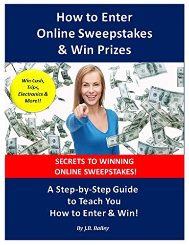 How to Enter Online Sweepstakes & Win Prizes: A Step-by-Step Guide to Teach You How to Enter & Win!! (How to Enter Sweepstakes Series Book 1) (English Edition)