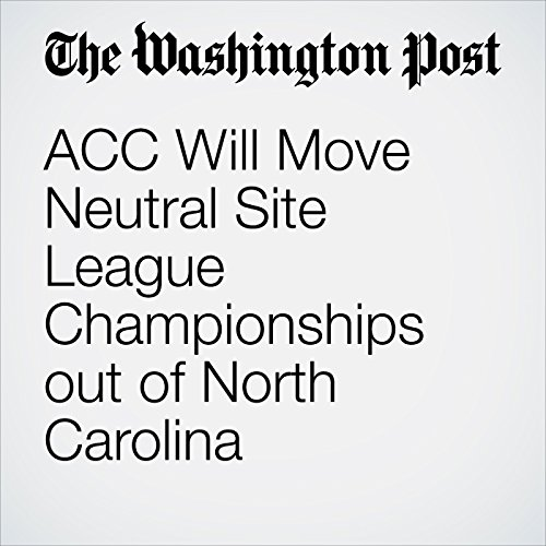 ACC Will Move Neutral Site League Championships out of North Carolina audiobook cover art
