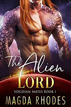 The Alien Lord: A SciFi Alien Warrior Romance (Vogdian Mates Book 1) by [Magda Rhodes]