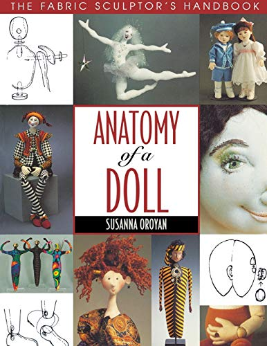 Anatomy of a Doll. the Fabric Sculptor's Handbook - Print on Demand Edition: Fabric Sculptor's Resource