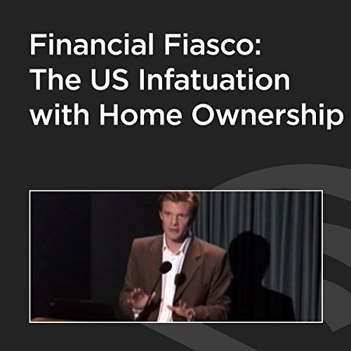 Financial Fiasco: The US Infatuation with Home Ownership cover art