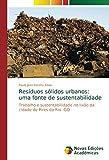 Resíduos sólidos urbanos: uma fonte de sustentabilidade: Trabalho e sustentabilidade no lixão da cidade de Pires do Rio -GO (Portuguese Edition)