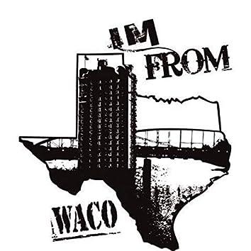 I'm from Waco
