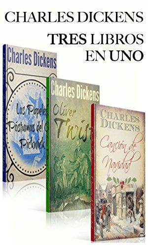 Oliver Twist de Charles Dickens, Los Papeles Póstumos del Club Pickwick (Ilustrada) y Un Cuento de Navidad de Charles Dickens. Tres libros en uno