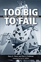 Too Big to Fail: The Hazards of Bank Bailouts