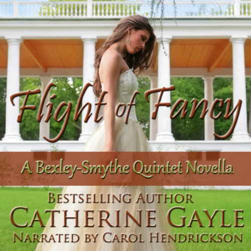 Flight of Fancy     Bexley-Smythe Quintet, Novella 1              By:                                                                                                                                 Catherine Gayle                               Narrated by:                                                                                                                                 Carol Hendrickson                      Length: 2 hrs and 33 mins     1 rating     Overall 5.0
