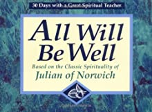 All Will Be Well: Based on the Classic Spirituality of Julian of Norwich