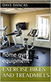 Exercise bikes and Treadmills: home gym equipment (English Edition)