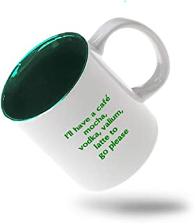 Forest Green I'Ll Have A Café Mocha Vodka Valium Latte To Go Please Ceramic Inner Color Cup Coffee Mug - Green