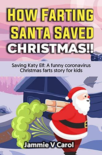 How Farting Santa Saved Christmas!!: Saving Katy Elf: A Funny Coronavirus Christmas Farts Story For Kids (English Edition)