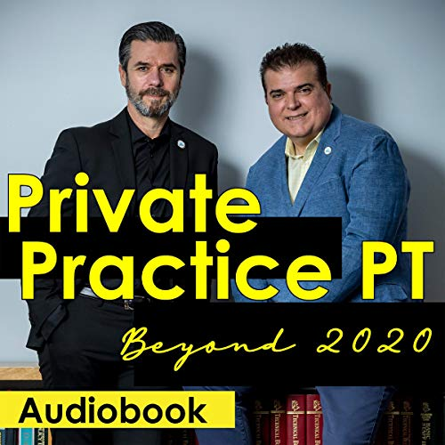 Private Practice PT Beyond 2020 Audiobook By Dr. Dimitrios Kostopoulos, Dr. Konstantine Rizopoulos cover art