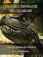 Draghi E Dinosauri Da Colorare: 100 Immagini Di Animali Preistorici Pronti Da Dipingere - Libro In Italiano Per Bambini Dai 4 Anni In Su... Coloring Book For Kids - Color Hardback - Italian Version