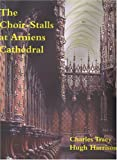 The Choir-stalls at Amiens Cathedral by Charles Tracy (2004-12-01)