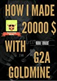 How I Made 20000$ With G2A Golmine (2019 Edition): A step-by-step guide (English Edition)