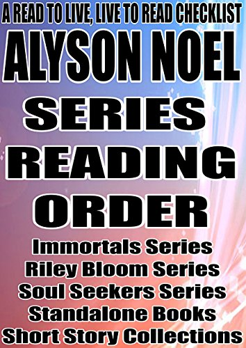 ALYSON NOEL: SERIES READING ORDER: A READ TO LIVE, LIVE TO READ...