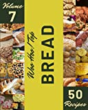 Woo Hoo! Top 50 Bread Recipes Volume 7: Explore Bread Cookbook NOW!