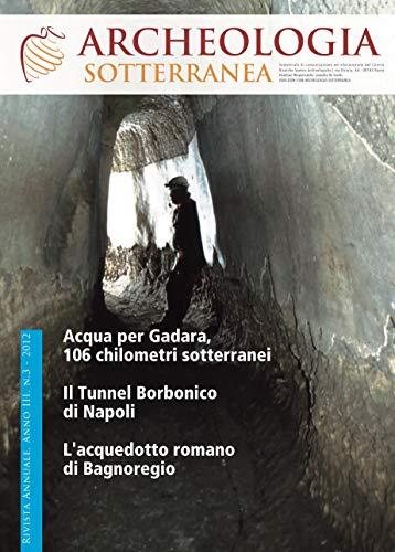 Archeologia Sotterranea: Acqua per Gadara 106 km di tunnel sotterranei, Il tunnel Borbonico di Napoli, l'acquedotto romano di Bagnoregio