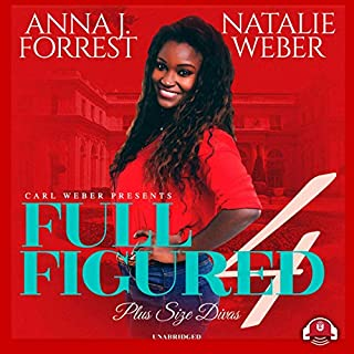 Full Figured 4     The Full Figured Plus Size Divas, Book 4              By:                                                                                                                                 Natalie Weber,                                                                                        Anna J.                               Narrated by:                                                                                                                                 Mishi LaChappelle                      Length: 6 hrs and 14 mins     Not rated yet     Overall 0.0