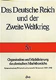 Das Deutsche Reich und der Zweite Weltkrieg, 10 Bde., Bd.5/1, Organisation und Mobilisierung des deutschen Machtbereichs: Kriegsverwaltung, Wirtschaft und personelle Ressourcen 1939-1941