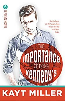 The Importance of Being Kennedy's: The Flynns Book 5 by [Kayt Miller]