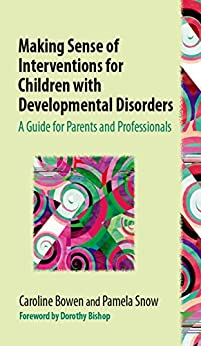 Making Sense of Interventions for Children with Developmental Disorders: A Guide for Parents and Professionals by [Caroline Bowen]