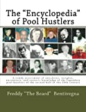 The 'Encyclopedia' of Pool Hustlers: A rowdy assortment of anecdotes, insights, encounters, and esoteric knowledge of the legendary pool hustlers of the second half of the 20th century