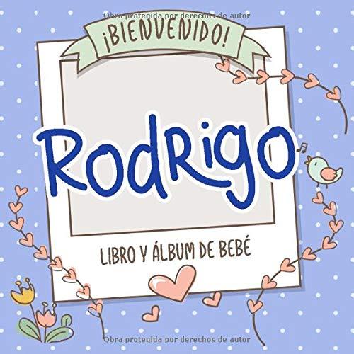 ¡Bienvenido Rodrigo! Libro y álbum de bebé: Libro de bebé y álbum para bebés personalizado, regalo para el embarazo y el nacimiento, nombre del bebé en la portada