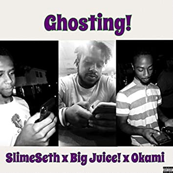 Ghosting! (feat. Slime Seth & Okami)