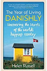 The Year of Living Danishly: Uncovering the Secrets of the World's Happiest Country by Helen Russell (2015-01-01) Paperback