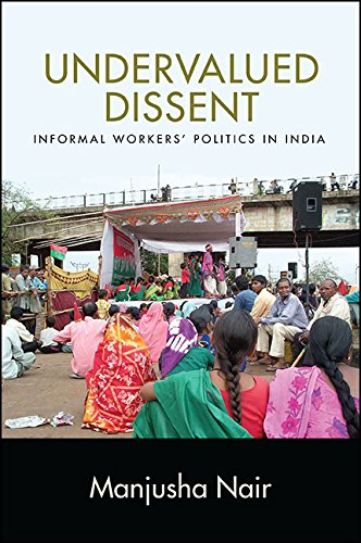 Undervalued Dissent: Informal Workers' Politics in India (SUNY series in Global Modernity)