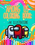 Among Us Coloring Book: +44 Illustrations Among Us Colouring Book for Kids and Adults: Unofficial Video Game Merch Art Activity Boys Girls High ... Relaxation Best Gamer Gifts Ideas 2021