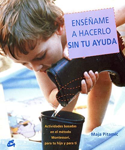Enséñame A Hacerlo Sin Tu Ayuda: Actividades basadas en el método Montessori, para tu hijo y para ti (Recréate)