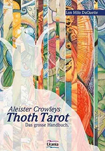 Aleister Crowleys Thoth Tarot: Der faszinierende und magische Tarot verständlich erklärt